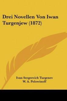 Drei Novellen Von Iwan Turgenjew (1872) - Ivan Turgenev, W. A. Polowinoff