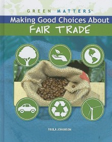 Making Good Choices about Fair Trade - Paula Johanson