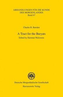 A Tract For The Buryats (Abhandlungen Fu R Die Kunde Des Morgenlandes) - Charles R. Bawden, Hartmut Walravens