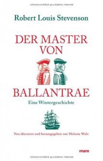 Der Master von Ballantrae: Eine Wintergeschichte - Robert Louis Stevenson, Melanie Walz