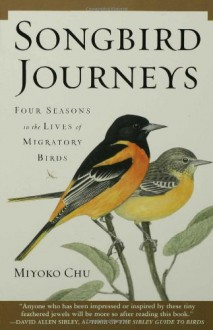 Songbird Journeys: Four Seasons In the Lives of Migratory Birds - Miyoko Chu