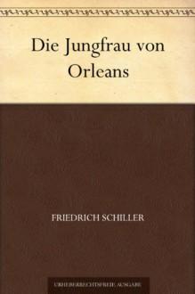 Die Jungfrau von Orleans - Friedrich Schiller