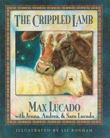 The Crippled Lamb - Max Lucado, Jenna Lucado Bishop, Sara Lucado, Liz Bonham, Andrea Lucado