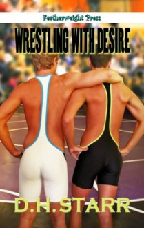 Wrestling with Desire - D.H. Starr