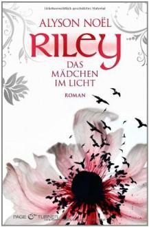 Riley - Das Mädchen im Licht - Alyson Noel,Ulrike Laszlo