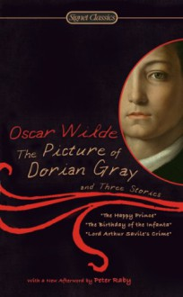The Picture of Dorian Gray and Three Stories (Signet Classics) - Oscar Wilde, Peter Raby, Gary Schmidgall