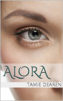 Alora: A Young Adult Fantasy--Medieval/Urban (The Alora Series Book 1) - Tamie Dearen