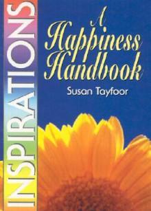 A Happiness Handbook (Inspirational Handbook) - Susan Tayfoor
