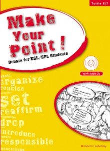 Make Your Point!: Debate for ESL/EFL Students - Michael H. Lubetsky