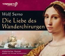 Die Liebe des Wanderchirurgen - Wolf Serno