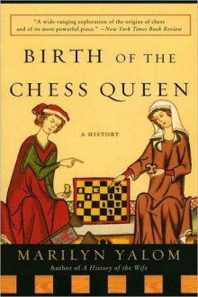 Birth of the Chess Queen - Marilyn Yalom