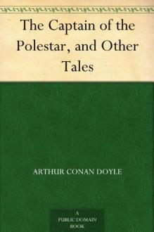 The Captain of the Polestar, and Other Tales - Arthur Conan Doyle