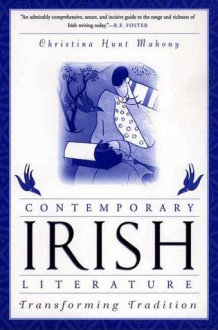 Contemporary Irish Literature: Transforming Tradition - Christina Hunt Mahony