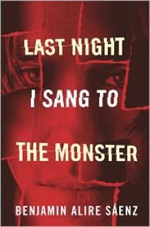 Last Night I Sang to the Monster - Benjamin Alire Sáenz