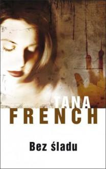 Bez śladu - Tana French, Maria Olejniczak-Skarsgard