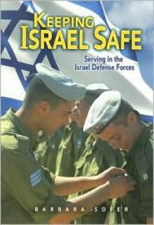 Keeping Israel Safe: Serving the Israel Defense Forces - Barbara Sofer