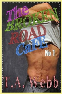 The Broken Road Cafe (The Broken Road Cafe #1) - T.A. Webb
