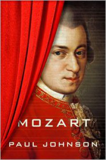 Mozart: A Life - Paul Johnson