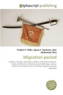 Migration Period - Agnes F. Vandome, John McBrewster, Sam B Miller II