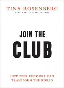 Join the Club: How Peer Pressure Can Transform the World (Audio) - Tina Rosenberg,Dana Green