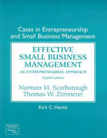 Cases in Entrepreneurship and Small Business Management: Effective Small Business Management: An Entrepreneurial Approach - Norman M. Scarborough