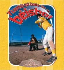 Turno al Bate en el Beisbol = Batter Up Baseball - Bobbie Kalman, John Crossingham