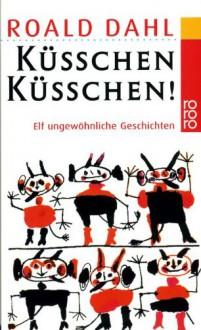 Küßchen Küßchen - Roald Dahl