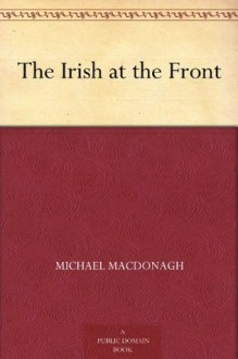 The Irish at the Front - Michael MacDonagh