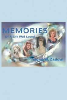 Memories: Of a Life Well Loved - Naomi, W. Zaslow