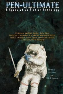 Pen-Ultimate: A Speculative Fiction Anthology - L.J. Cohen, Talib S. Hussain, Craig Shaw Gardner, Jeffrey A. Carver