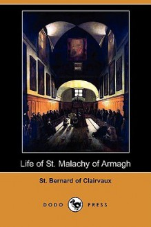 Life of St. Malachy of Armagh (Dodo Press) - Bernard of Clairvaux, H. J. Lawlor