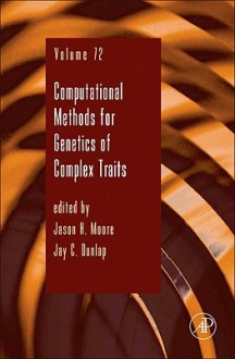 Advances in Genetics, Volume 72: Computational Methods for Genetics of Complex Traits - Jay C. Dunlap, Theodore Friedmann