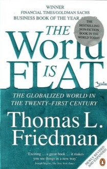 The World Is Flat: The Globalized World In The Twenty First Century - Thomas L. Friedman