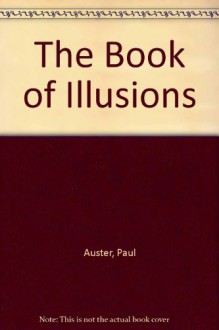 The Book Of Illusions: A Novel - Paul Auster
