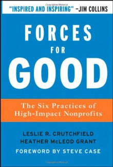 Forces for Good: The Six Practices of High-Impact Nonprofits - Leslie R. Crutchfield