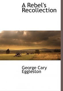 A Rebel's Recollection - George Eggleston