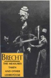 Measures Taken and Other Lehrstücke - Bertolt Brecht,Ralph Manheim,John Willett,Carl R. Mueller,Wolfgang Saueralnder