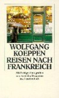 Reisen Nach Frankreich - Wolfgang Koeppen