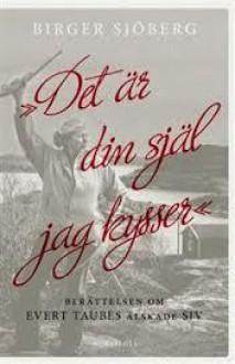 """""""Det är din själ jag kysser"""" : berättelsen om Evert Taubes älskade Siv - Birger Sjöberg"""