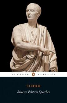 Selected Political Speeches (Classics) - Cicero, Michael Grant