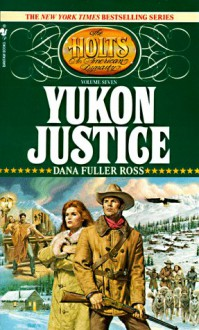 Yukon Justice (The Holts, No. 7) - Dana Fuller Ross