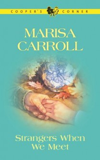 Strangers When We Meet (Cooper's Corner) - Marisa Carroll