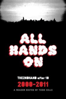 All Hands On: THE2NDHAND After 10, 2000-2011, a Reader - Todd Dills, Joe Meno, Patrick Somerville, Jamie Iredell, Kate Duva, Anne Elizabeth Moore, Doug Milam, David Gianatasio, Susannah Felts, Al Burian, Andrew Davis, Martin Cadieux, Rob Funderburk, Cover design by Zach Dodson