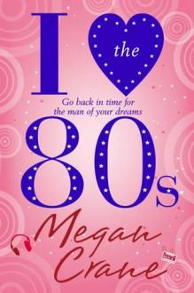 I Love the 80s - Megan Crane