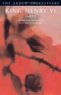 King Henry VI, Part 3 - Eric Rasmussen, John D. Cox, William Shakespeare