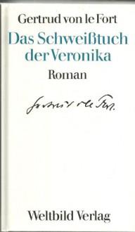 Das Schweißtuch der Veronika: Der römische Brunnen - Gertrud von le Fort