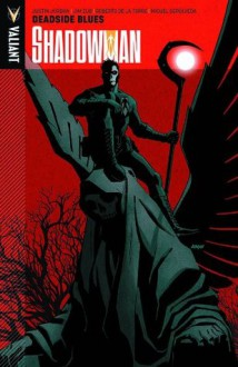 Shadowman Volume 3: Deadside Blues - Justin Jordan, Alejandro Arbona, Jody LeHeup