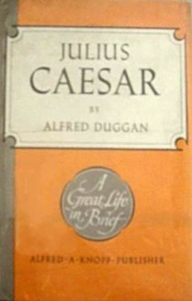 Julius Caesar (A Great Life in Brief) - Alfred Duggan