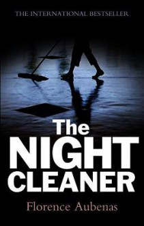 The Night Cleaner - Florence Aubenas