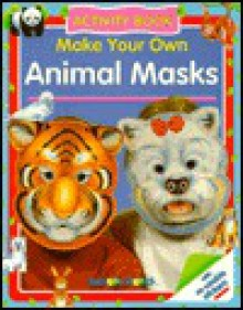 Make Your Own Animal Masks - Cassandra Eason, Sterling Publishing